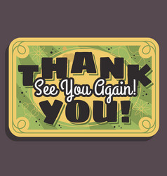 Thank you sign see you again typographic vintage vector