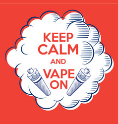 vape poster keep calm and vape on cloud of steam vector image