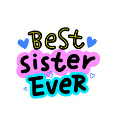 best sister ever lettering typography with hearts vector image