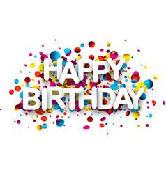 Happy birthday card with confetti vector