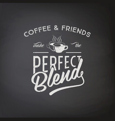Coffee and friends make perfect blend vector