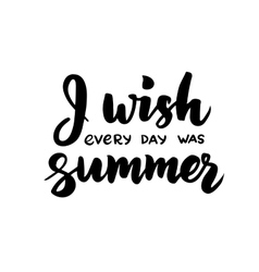 I wish every day was summer - hand drawn brush vector image