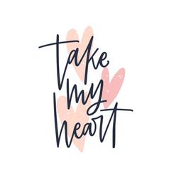 Take my heart romantic message handwritten vector