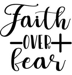Faith over fear on white background christian vector