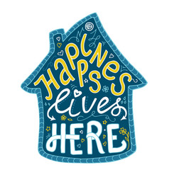 Happiness lives here lettering vector