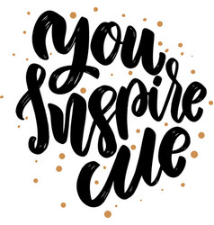 You inspire me lettering phrase for poster card vector