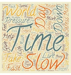 Slow Down You Move Too Fast text background vector image vector image