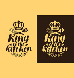 King of the kitchen lettering cooking cuisine vector