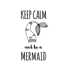 keep calm and be a mermaid vector image