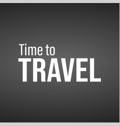 time to travel inspiration and motivation quote vector image