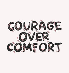 hand drawn quote courage over comfort vector image