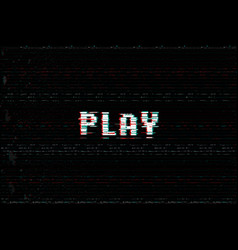 Video game play message 3d glitch vhs distort vector