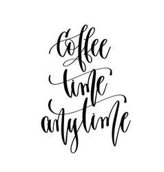 coffee time anytime - hand lettering inscription vector image