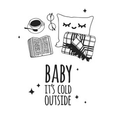 Funny quote about weather baby its cold outside vector
