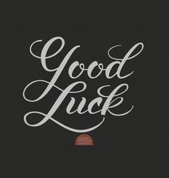 Hand drawn lettering - good luck elegant modern vector