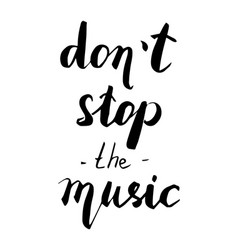 don t stop the music hand drawn quote vector image vector image