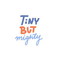 Hand drawn lettering design tiny but mighty poster vector