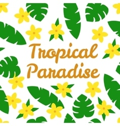 Tropical paradise card with flowers and leaves on vector image