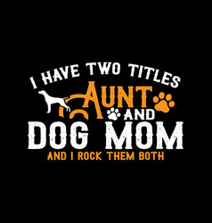 Aunt and dog mom lettering design vector