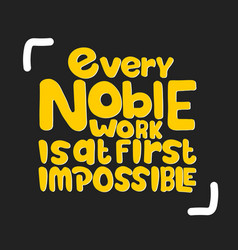 Every noble work is at first impossible vector