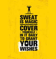 sweat is like magic cover yourself in it daily to vector image