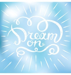 Motivational quote - Dream on Hand drawn design vector image