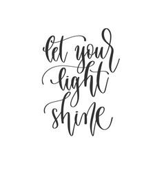 Let your light shine - hand lettering inscription vector
