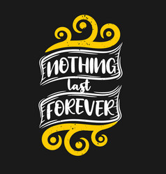 Nothing last forever vector