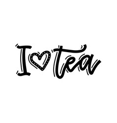 i love tea simple linear calligraphy lettering vector image