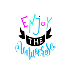 enjoy the universe - hand lettering inscription vector image