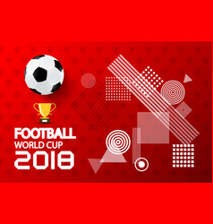 modern football world cup 2018 creative layout vector image