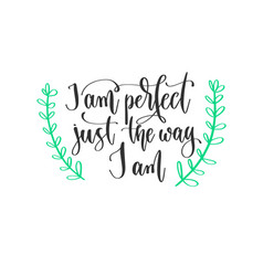 I am perfect just way i am - hand lettering vector