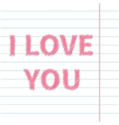 I love you scribble effect text on lined on paper vector