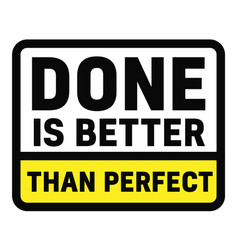Done is better than perfect vector