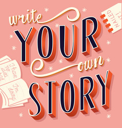 write your own story hand lettering typography vector image