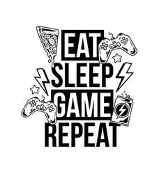 Eat sleep game repeat trendy geek culture slogan vector