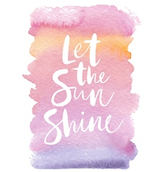 Motivation poster let the sun shine vector