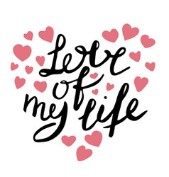 love of my life hand drawn lettering vector image