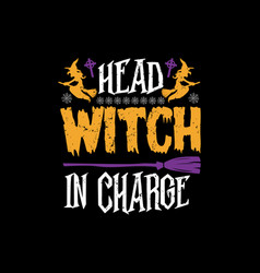 Head witch in charge - halloween t shirts design vector