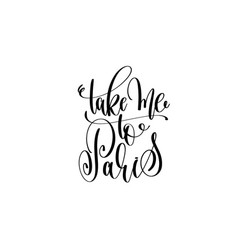 Take me to paris hand lettering modern typography vector