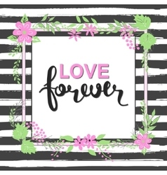 Handwritten Love forever text Frame of flowers vector image vector image