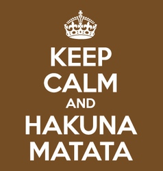 keep calm and hakuna matata poster quote vector image vector image
