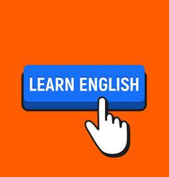 Hand mouse cursor clicks the learn english button vector