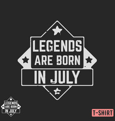 legends are born in july vintage t-shirt stamp vector image