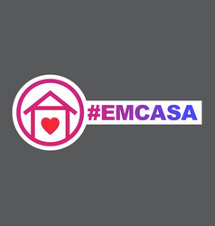 Stay home hashtag in portuguese language em casa vector