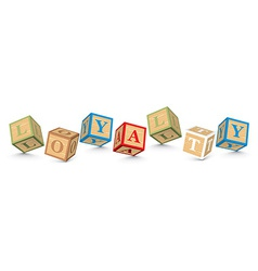 Word LOYALTY written with alphabet blocks vector image