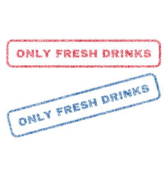 Only fresh drinks textile stamps vector