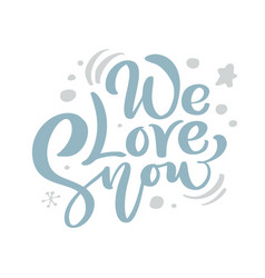 we love snow blue christmas vintage calligraphy vector image