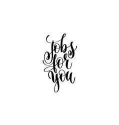 Jobs for you hand written lettering inscription vector