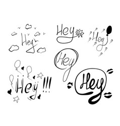 set of hand drawn words hey vector image vector image